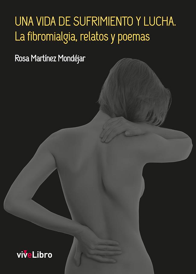 Una vida de sufrimiento y lucha. La fibromialgia, relatos y poemas